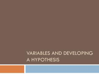 Variables and Developing a Hypothesis