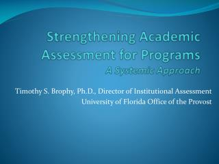 Strengthening Academic Assessment for Programs  A  Systemic  Approach