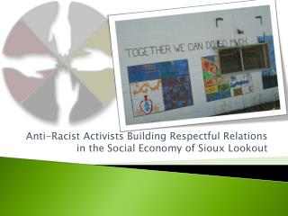 Anti-Racist Activists Building Respectful Relations in the Social Economy of Sioux Lookout