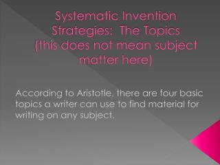 Systematic Invention Strategies:  The Topics (this does not mean subject matter here)
