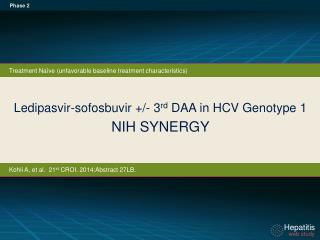 Ledipasvir-sofosbuvir  +/- 3 rd  DAA in HCV Genotype 1  NIH SYNERGY