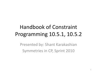 Handbook of Constraint Programming 10.5.1, 10.5.2
