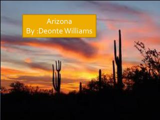 Arizona By :Deonte Williams