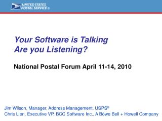 Your Software is Talking Are you Listening? National Postal Forum April 11-14, 2010