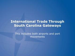 International Trade Through South Carolina Gateways