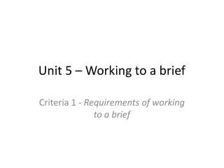 Unit 5 – Working to a brief