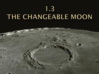 1.3 The changeable moon