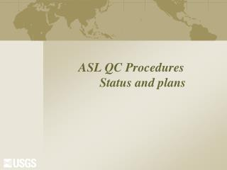 ASL  QC  Procedures 	Status and plans