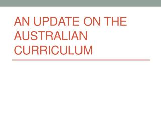 AN UPDATE ON THE AUSTRALIAN CURRICULUM