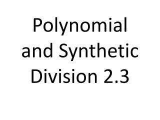 Polynomial and Synthetic Division 2.3