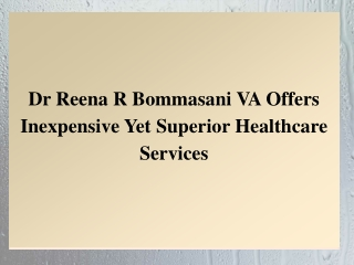 Dr Reena R Bommasani VA Offers Inexpensive Yet Superior Healthcare Services