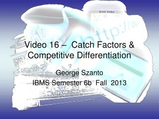 Video 16 –  Catch Factors & Competitive Differentiation