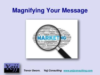 Magnifying Your Message