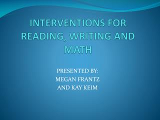INTERVENTIONS FOR READING, WRITING AND MATH