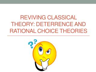 Reviving Classical Theory: Deterrence and Rational Choice Theories