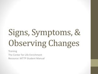 Signs, Symptoms, & Observing Changes