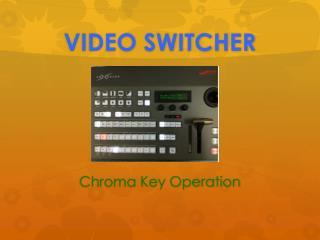 VIDEO SWITCHER