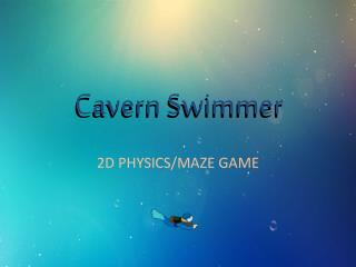 Cavern Swimmer