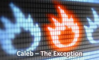 Caleb –  The Exception