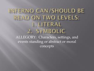 Inferno can/should be read on two levels: 1. Literal 2.  Symbolic