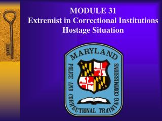 MODULE 31 Extremist in Correctional Institutions Hostage Situation