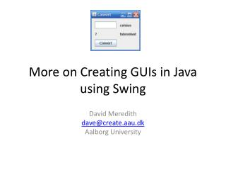 More on Creating  GUIs in Java using Swing