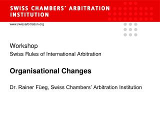 Workshop Swiss Rules  of  International Arbitration Organisational  Changes