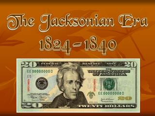 The  Jacksonian  Era 1824-1840