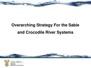 Overarching Strategy  For the  Sabie  and Crocodile River Systems