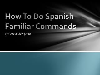 How To Do Spanish Familiar Commands