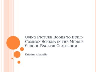 Using Picture Books to Build Common  Schema in  the Middle School English Classroom