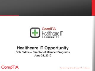 Healthcare IT  Opportunity Bob Biddle – Director of Member Programs June  24 ,  2010