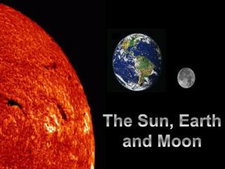 The Sun, Earth and Moon