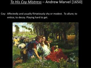 To His Coy Mistress  – Andrew Marvel [ 1650]