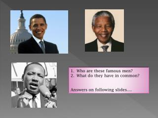 Who are these famous men? What do they have in common? Answers on following slides....