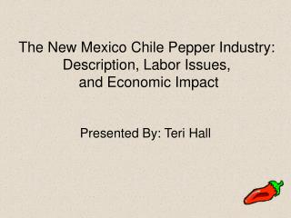 The New Mexico Chile Pepper Industry: Description, Labor Issues,  and Economic Impact
