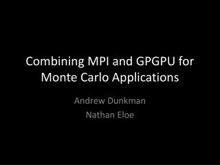 Combining MPI and GPGPU for Monte Carlo Applications