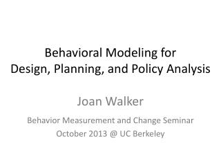 Behavioral Modeling for  Design, Planning, and Policy Analysis