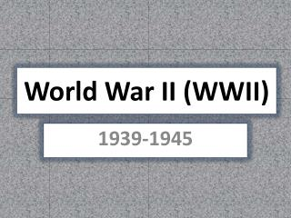 World War II (WWII)