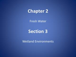 Chapter 2 Fresh Water Section 3 Wetland Environments