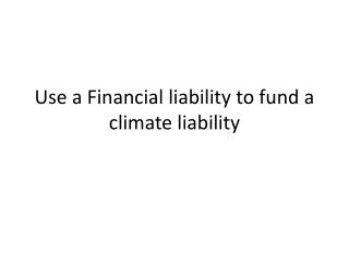 Use a Financial liability to fund a climate liability