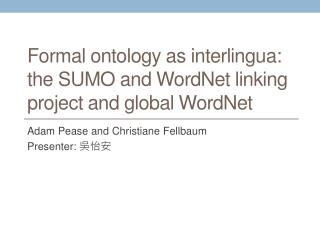 Formal ontology as interlingua: the SUMO and  WordNet  linking project and global  WordNet