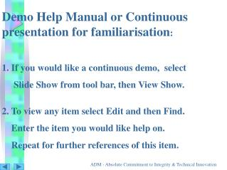 Demo Help Manual or Continuous presentation for familiarisation : 1. If you would like a continuous demo,  select