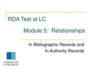 RDA Test at LC           Module 5:  Relationships