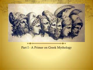 Part I - A  Primer on Greek Mythology