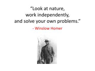 """Look at nature,  work independently,  and solve your own problems."""