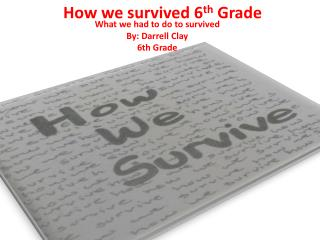 How we survived 6 th  Grade