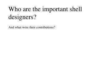 Who are the important shell designers
