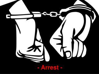 - Arrest -