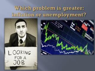 Which problem is greater:  inflation  or unemployment?